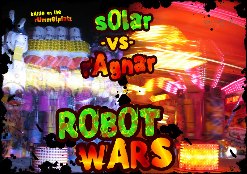 robot wars . solar -VS- ragnar . battle on the rummelplatz . 2007.02